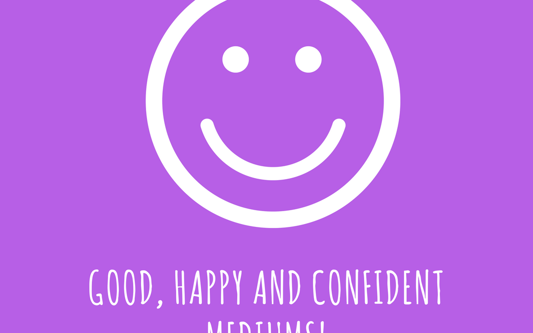Good, happy and confident mediums.