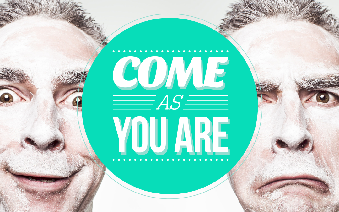 Come as you are go as you are!