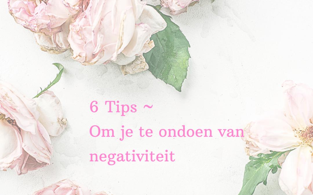 6 Tips ~ Om je te ondoen van negativiteit