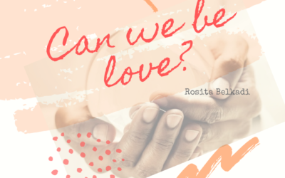 Can we be love?